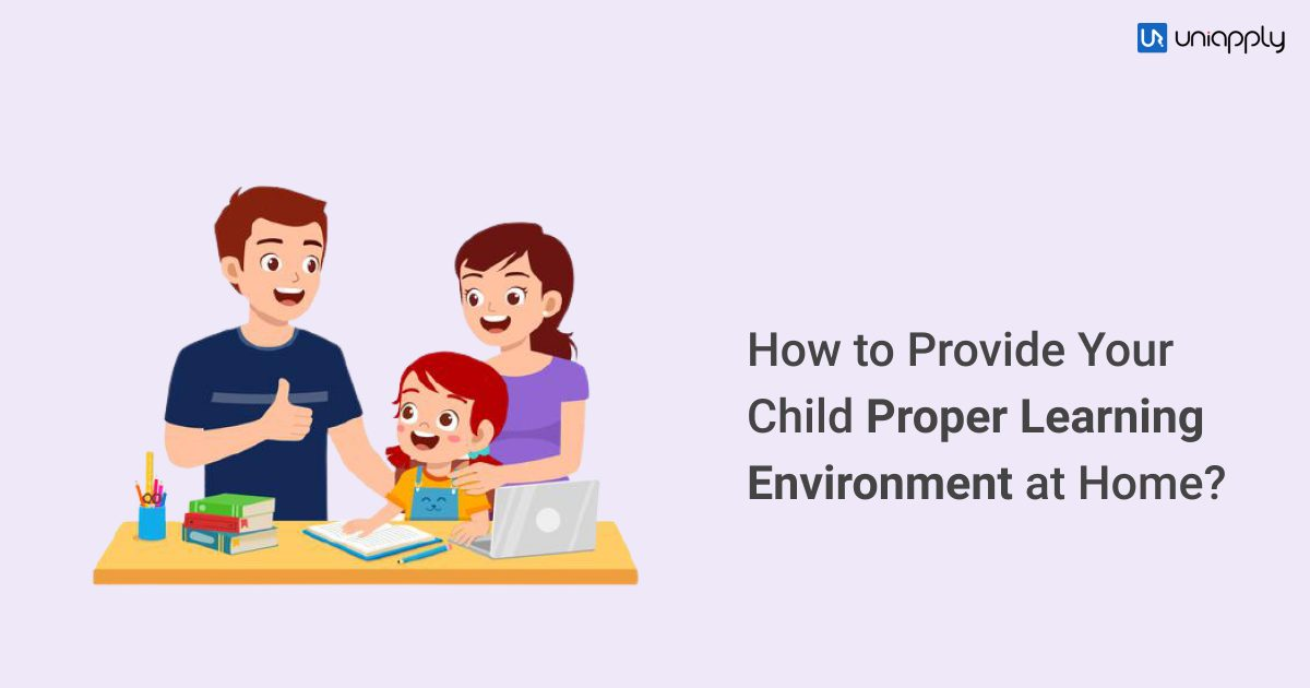 How to Provide your Child with a Proper Learning Environment at Home